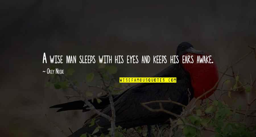 Keeps Quotes By Okey Ndibe: A wise man sleeps with his eyes and