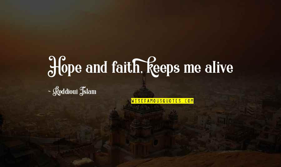 Keeps Quotes By Reddioui Islam: Hope and faith, keeps me alive