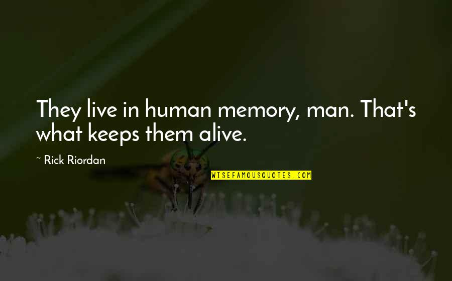 Keeps Quotes By Rick Riordan: They live in human memory, man. That's what