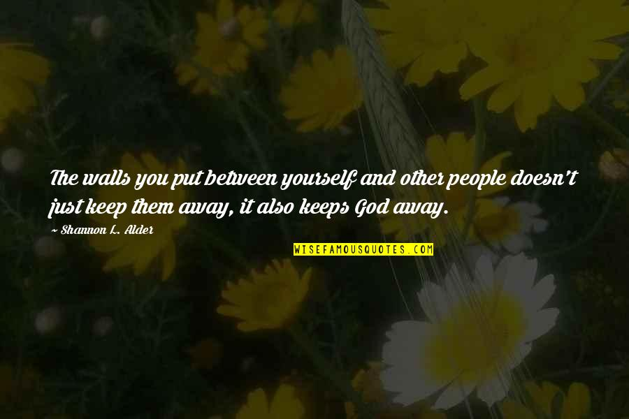 Keeps Quotes By Shannon L. Alder: The walls you put between yourself and other