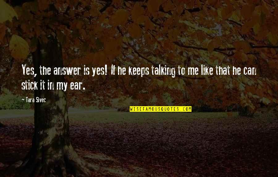 Keeps Quotes By Tara Sivec: Yes, the answer is yes! If he keeps