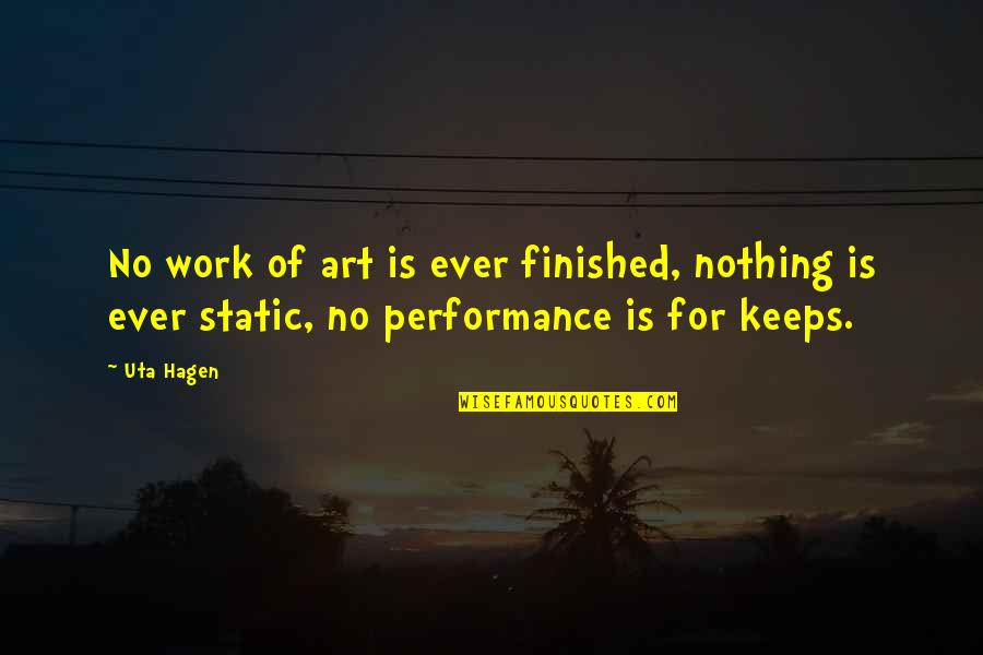 Keeps Quotes By Uta Hagen: No work of art is ever finished, nothing