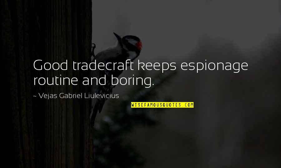 Keeps Quotes By Vejas Gabriel Liulevicius: Good tradecraft keeps espionage routine and boring.