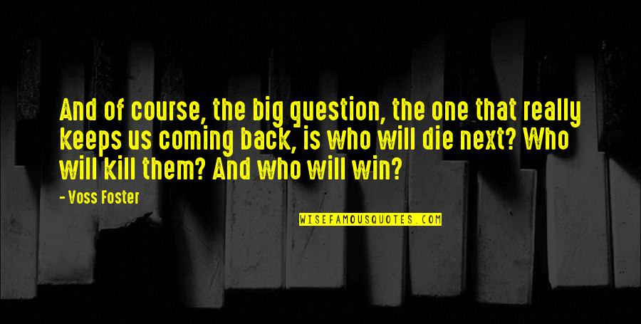 Keeps Quotes By Voss Foster: And of course, the big question, the one