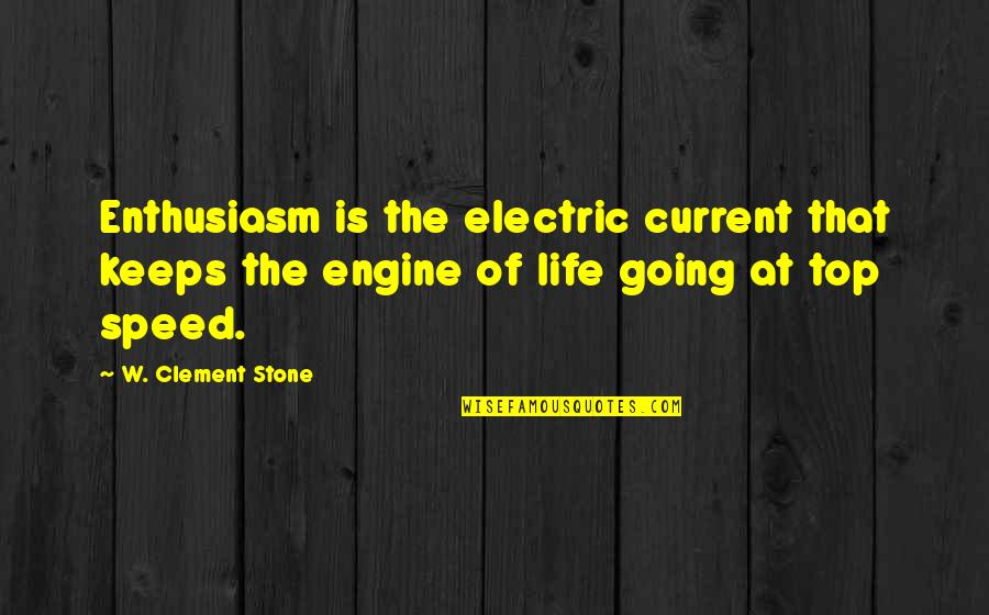 Keeps Quotes By W. Clement Stone: Enthusiasm is the electric current that keeps the