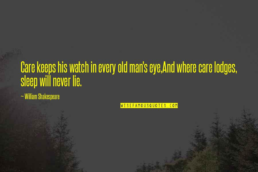 Keeps Quotes By William Shakespeare: Care keeps his watch in every old man's