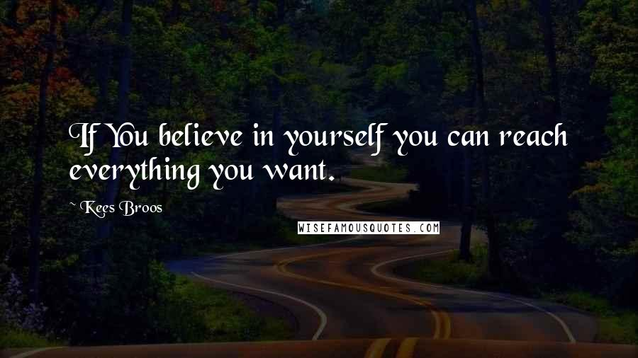 Kees Broos quotes: If You believe in yourself you can reach everything you want.