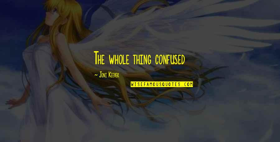 Keever Quotes By Joni Keever: The whole thing confused
