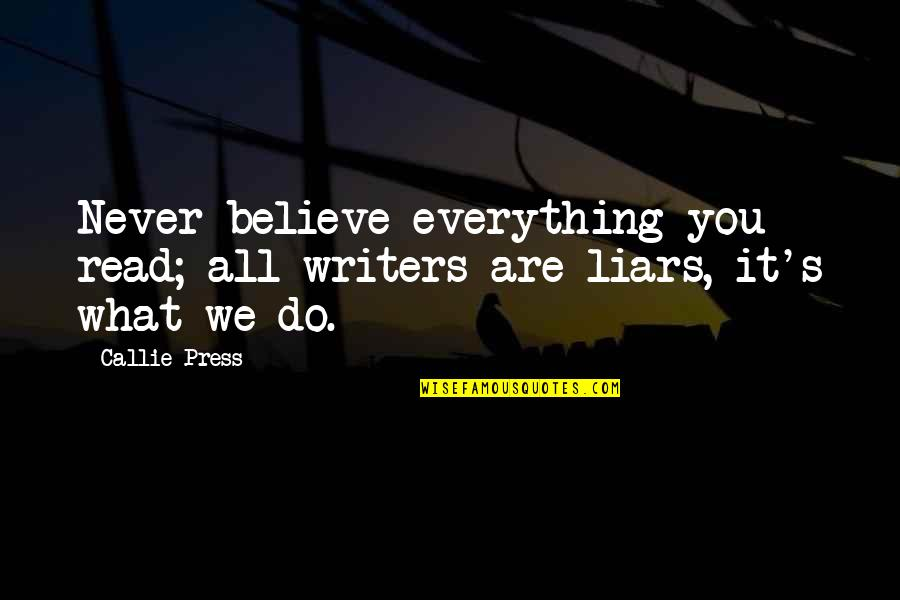 Kegel Quotes By Callie Press: Never believe everything you read; all writers are