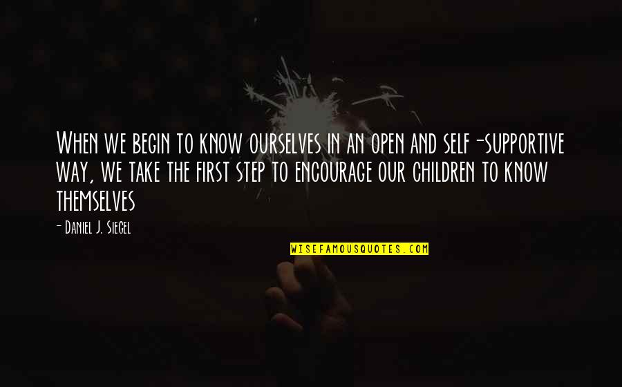 Kei Kurono Quotes By Daniel J. Siegel: When we begin to know ourselves in an