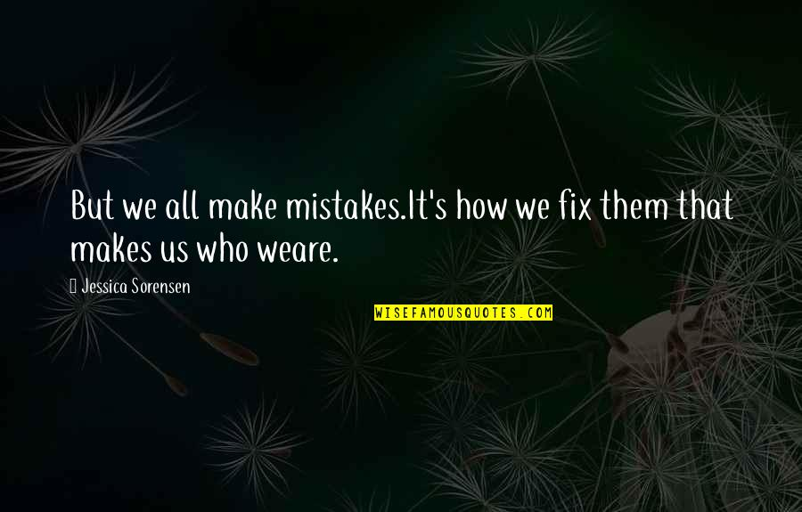 Kei Kurono Quotes By Jessica Sorensen: But we all make mistakes.It's how we fix