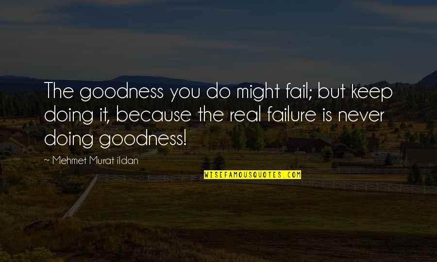 Kei Kurono Quotes By Mehmet Murat Ildan: The goodness you do might fail; but keep