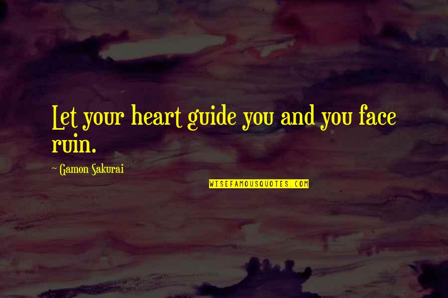 Kei Quotes By Gamon Sakurai: Let your heart guide you and you face