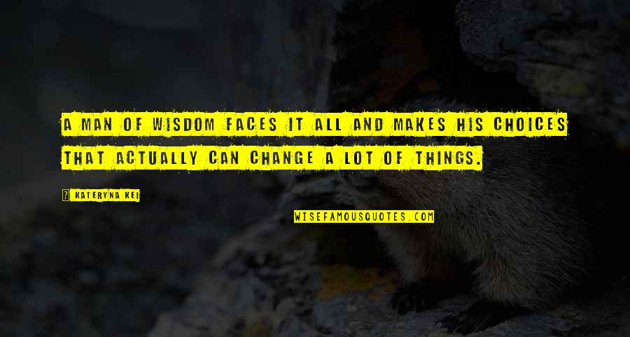 Kei Quotes By Kateryna Kei: A man of wisdom faces it all and