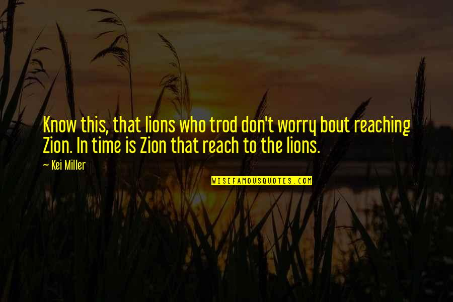 Kei Quotes By Kei Miller: Know this, that lions who trod don't worry