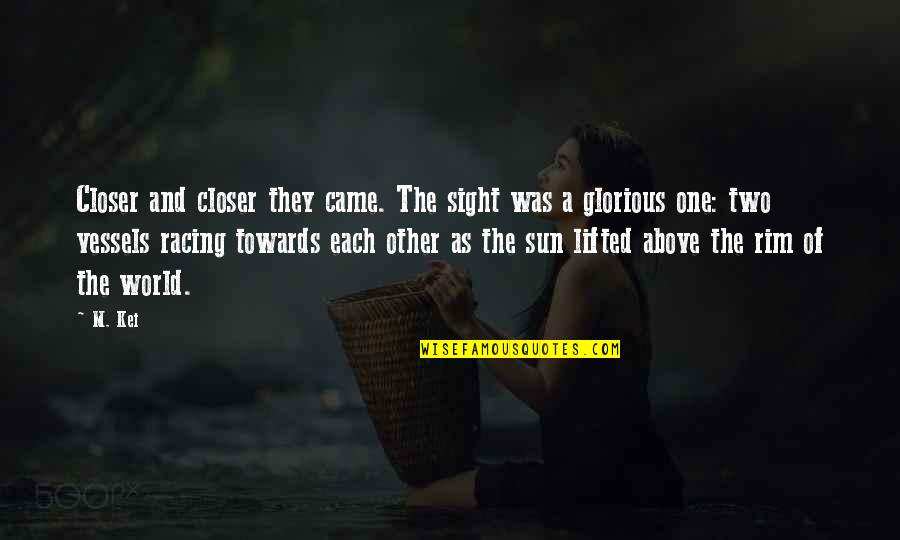 Kei Quotes By M. Kei: Closer and closer they came. The sight was