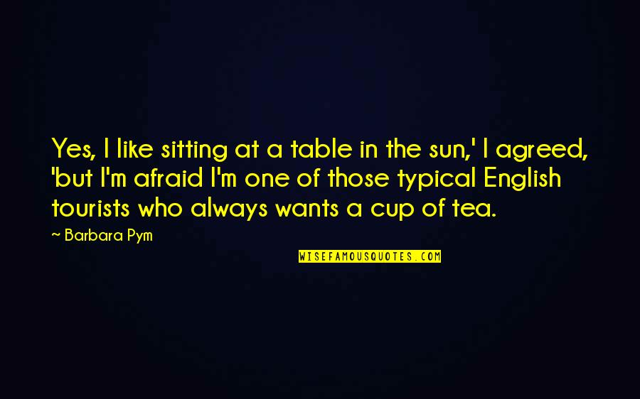 Keio Quotes By Barbara Pym: Yes, I like sitting at a table in