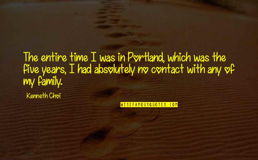 Keio Quotes By Kenneth Choi: The entire time I was in Portland, which