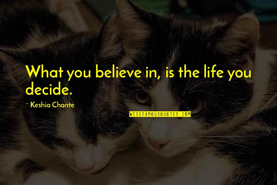 Keio Quotes By Keshia Chante: What you believe in, is the life you