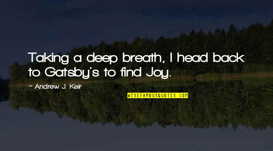 Keir Quotes By Andrew J. Keir: Taking a deep breath, I head back to