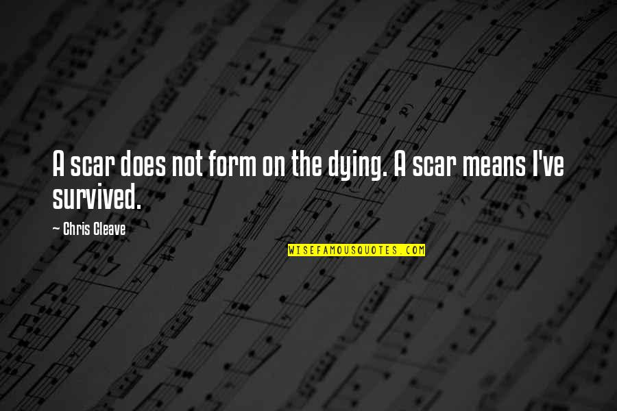 Keir Quotes By Chris Cleave: A scar does not form on the dying.