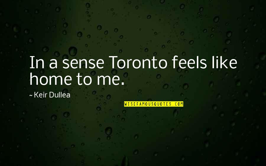 Keir Quotes By Keir Dullea: In a sense Toronto feels like home to