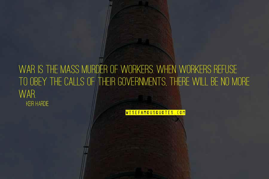 Keir Quotes By Keir Hardie: War is the mass murder of workers. When