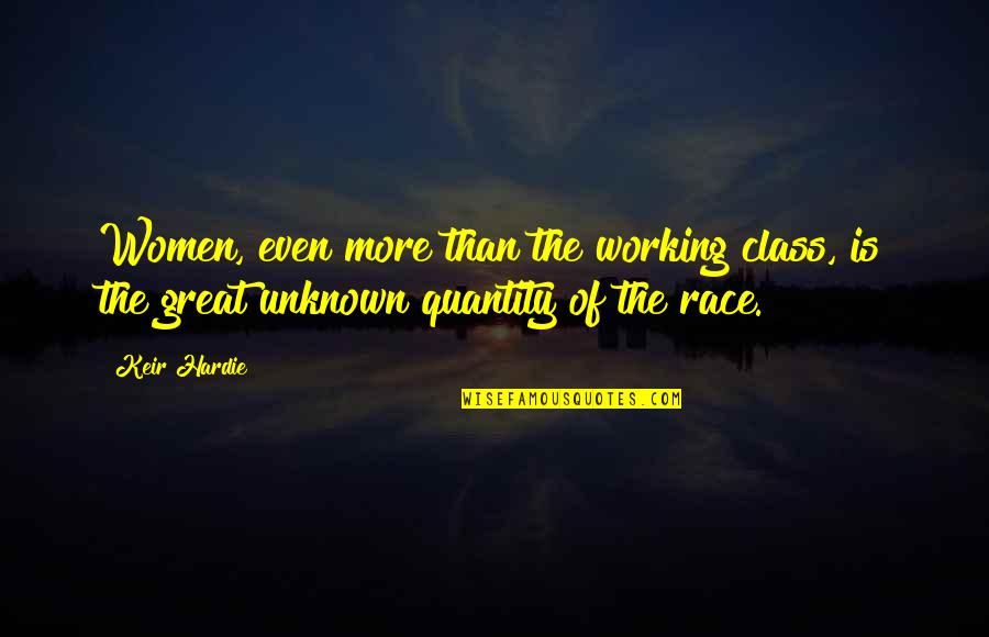 Keir Quotes By Keir Hardie: Women, even more than the working class, is
