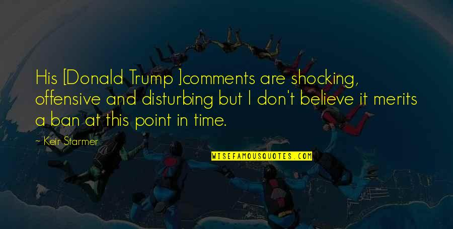 Keir Quotes By Keir Starmer: His [Donald Trump ]comments are shocking, offensive and