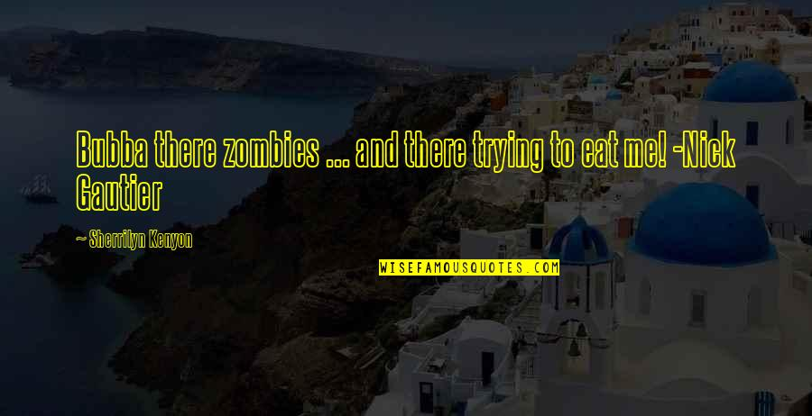 Keir Quotes By Sherrilyn Kenyon: Bubba there zombies ... and there trying to