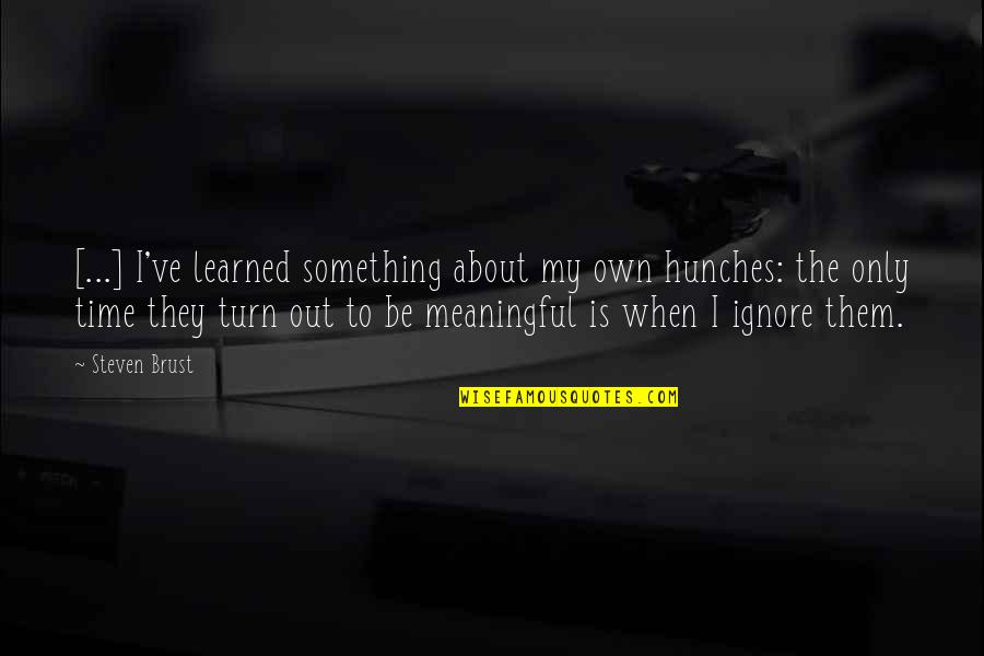 Keir Quotes By Steven Brust: [...] I've learned something about my own hunches: