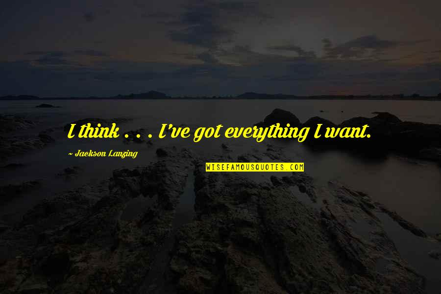 Keith Arnatt Quotes By Jackson Lanzing: I think . . . I've got everything