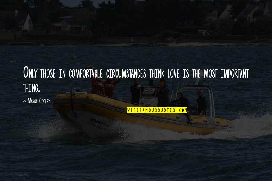 Keith Arnatt Quotes By Mason Cooley: Only those in comfortable circumstances think love is