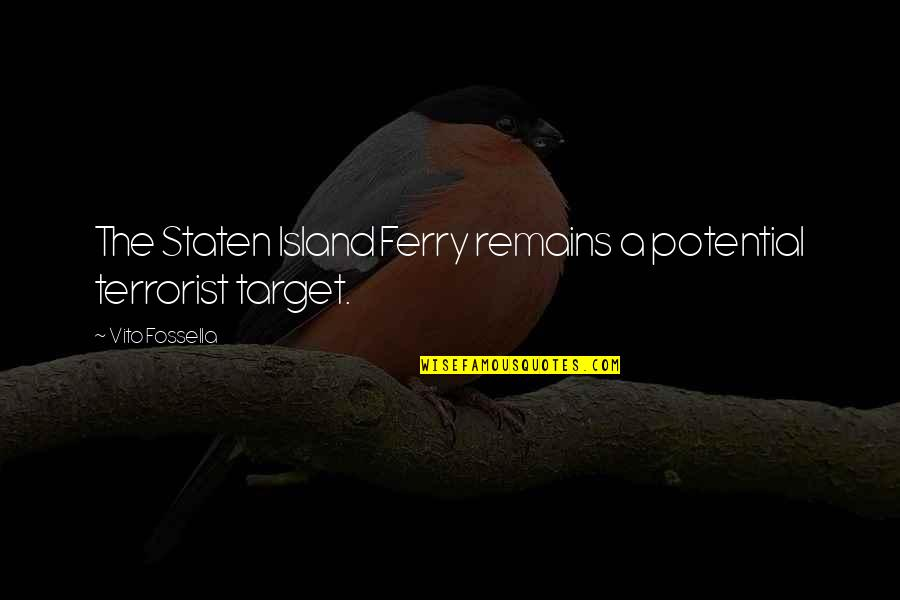 Keith Arnatt Quotes By Vito Fossella: The Staten Island Ferry remains a potential terrorist