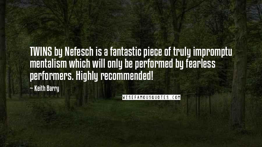Keith Barry quotes: TWINS by Nefesch is a fantastic piece of truly impromptu mentalism which will only be performed by fearless performers. Highly recommended!