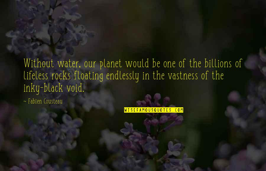 Keith Buckley Quotes By Fabien Cousteau: Without water, our planet would be one of