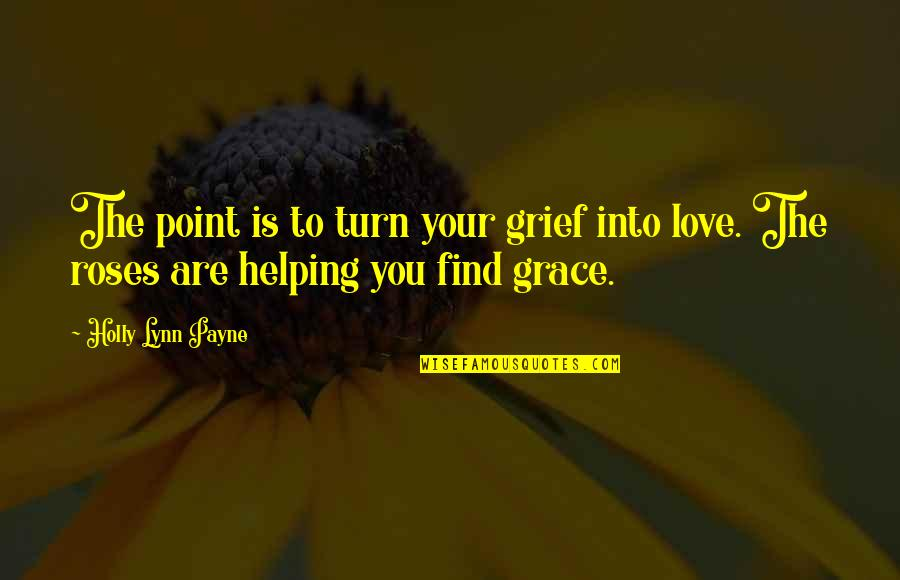 Keith Buckley Quotes By Holly Lynn Payne: The point is to turn your grief into