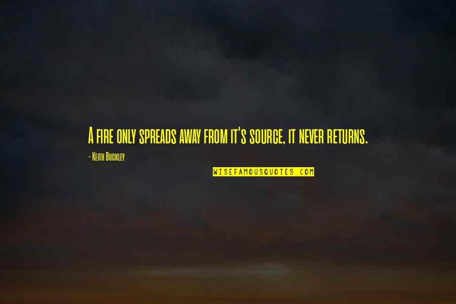 Keith Buckley Quotes By Keith Buckley: A fire only spreads away from it's source,