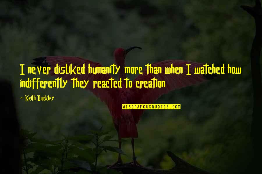 Keith Buckley Quotes By Keith Buckley: I never disliked humanity more than when I