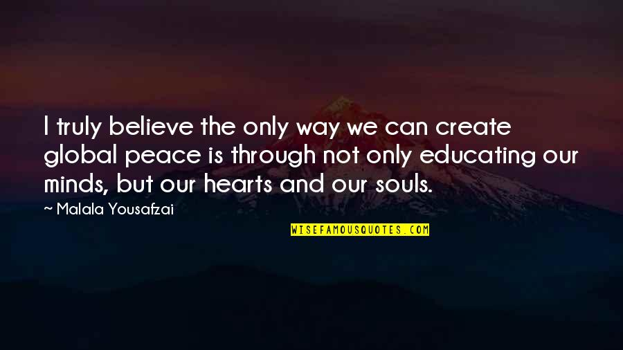 Keith Buckley Quotes By Malala Yousafzai: I truly believe the only way we can