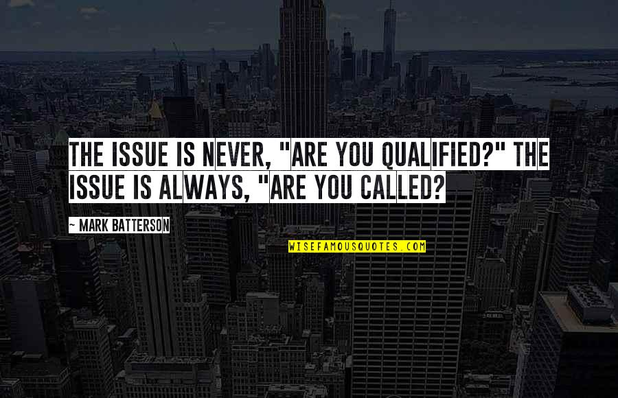 """Keith Buckley Quotes By Mark Batterson: The issue is never, """"Are you qualified?"""" The"""