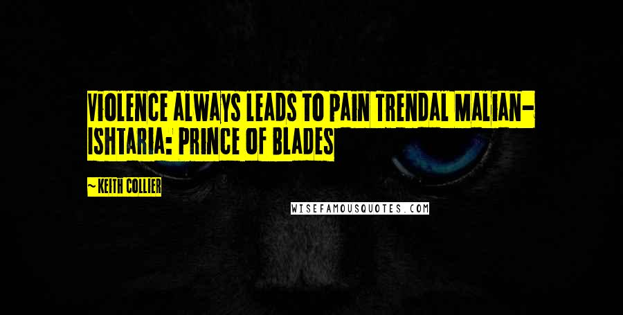 Keith Collier quotes: Violence always leads to pain Trendal Malian- Ishtaria: Prince of Blades