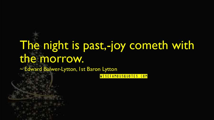 Keith Lemon Birthday Quotes By Edward Bulwer-Lytton, 1st Baron Lytton: The night is past,-joy cometh with the morrow.
