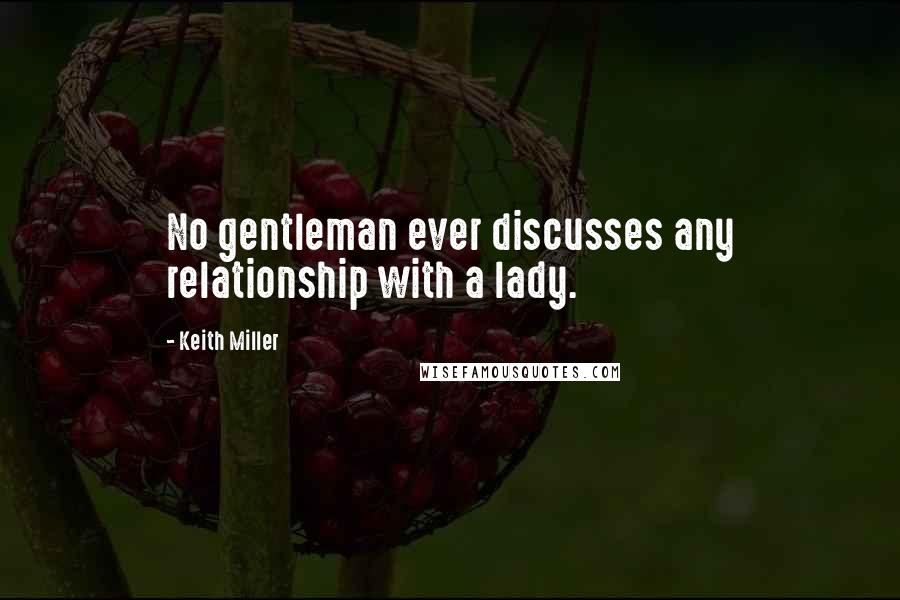 Keith Miller quotes: No gentleman ever discusses any relationship with a lady.