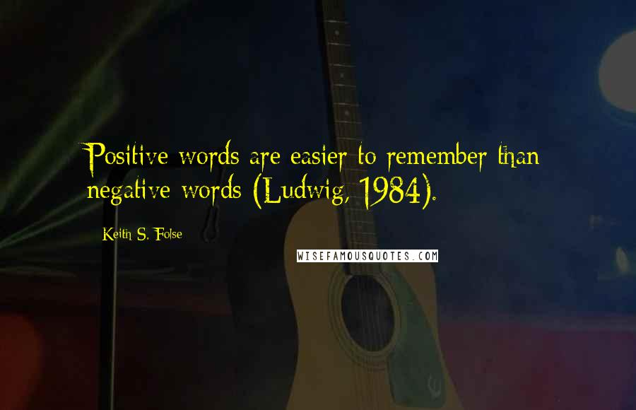 Keith S. Folse quotes: Positive words are easier to remember than negative words (Ludwig, 1984).