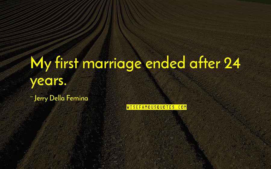 Keith Swanwick Quotes By Jerry Della Femina: My first marriage ended after 24 years.