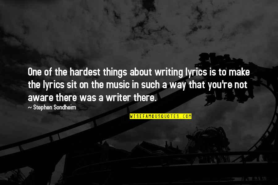 Keith Swanwick Quotes By Stephen Sondheim: One of the hardest things about writing lyrics