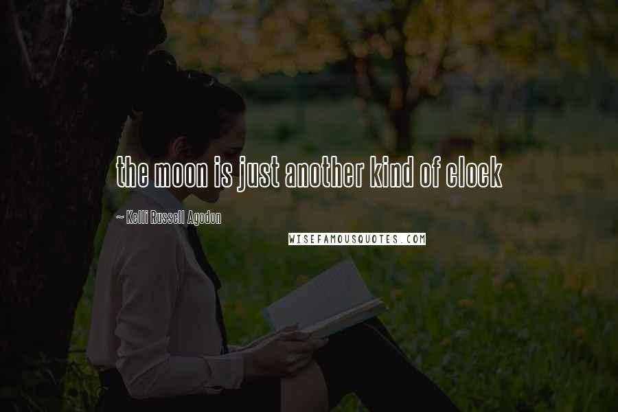 Kelli Russell Agodon quotes: the moon is just another kind of clock