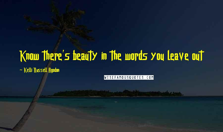 Kelli Russell Agodon quotes: Know there's beauty in the words you leave out