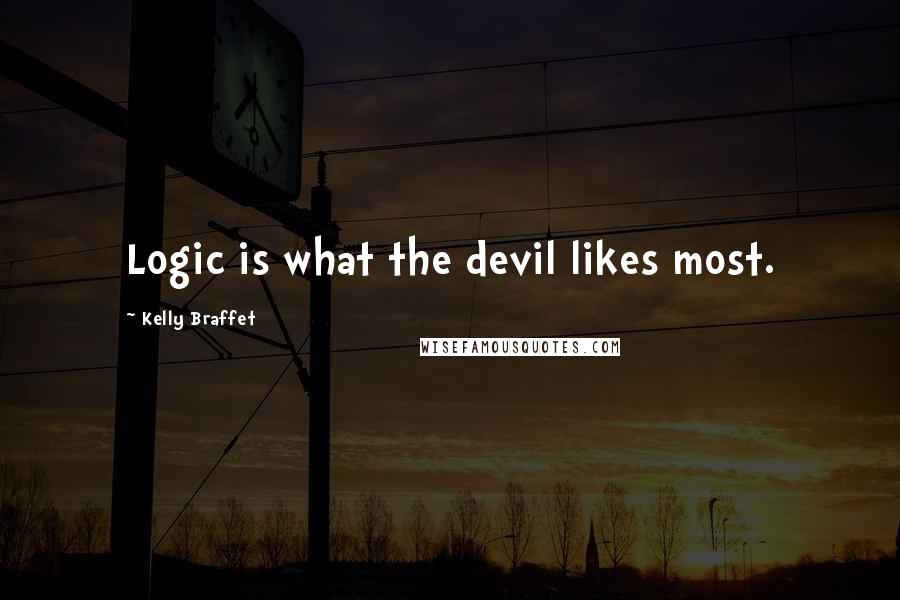Kelly Braffet quotes: Logic is what the devil likes most.
